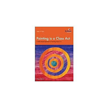 Brilliant Publications Painting Is A Class Act: A Skills-Based Approach For 9-11 Year Olds Workbook, Grade 5 - Grade 6 [eBook]