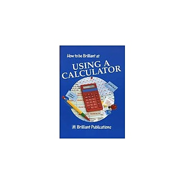 Brilliant Publications How To Be Brilliant At Using A Calculator Workbook By Webb, Alisa, Grade 3 - Grade 6 [eBook]