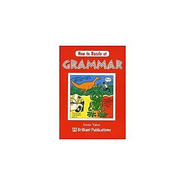 Brilliant Publications How To Dazzle At Grammar Workbook By Yates, Irene, Grade 7 - Grade 9 [eBook]