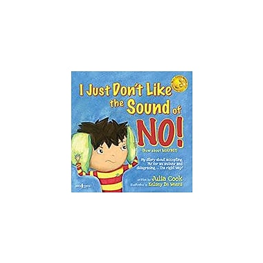 I Just Don't Like The Sound Of No! My Story About Accepting No For An Answer And Disagreeing The Right Way! [eBook]