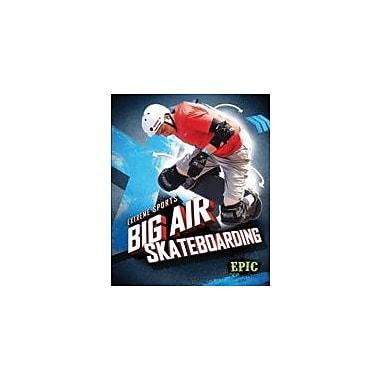Bellwether Media Inc. Big Air Skateboarding Workbook By Thomas K. Adamson, Grade 3 - Grade 7 [eBook]