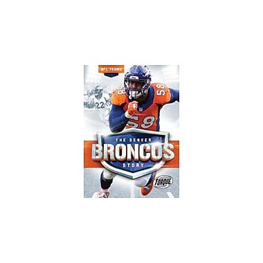 Bellwether Media Inc. The Denver Broncos Story Workbook By Allan Morey, Grade 3 - Grade 7 [eBook]