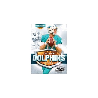 Bellwether Media Inc. The Miami Dolphins Story Workbook By Thomas K. Adamson, Grade 3 - Grade 7 [eBook]