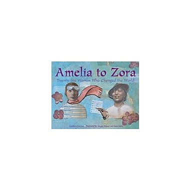 Charlesbridge Publishing Amelia To Zora: 26 Women Who Changed The World Workbook By Chin-Lee, Cynthia, Grade 2 - Grade 6 [eBook]