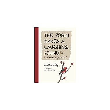 Charlesbridge Publishing The Robin Makes A Laughing Sound: A Birder's Journal Workbook By Wolf, Sally, Grade 4 - Grade 8 [eBook]