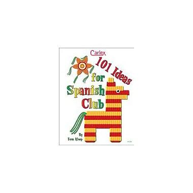 Carlex, Inc. 101 Ideas For Spanish Club Workbook By Alsop, Tom, Grade 6 - Grade 12 [eBook]