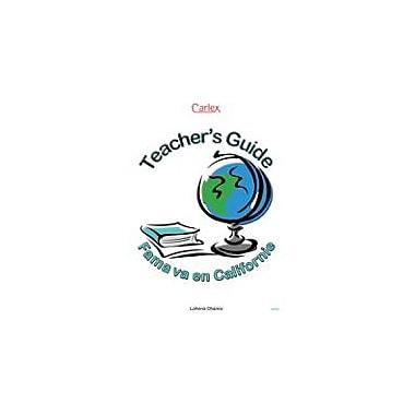 Carlex, Inc. Fama Va En Californie Teacher's Guide Workbook By Chance, Loanna, Grade 6 - Grade 12 [eBook]