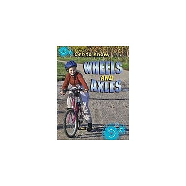 Crabtree Publishing Company Get To Know Wheels And Axles Workbook By Challen, Paul, Grade 2 - Grade 3 [eBook]