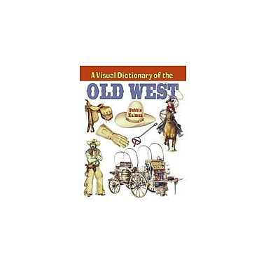 Crabtree Publishing Company A Visual Dictionary Of The Old West