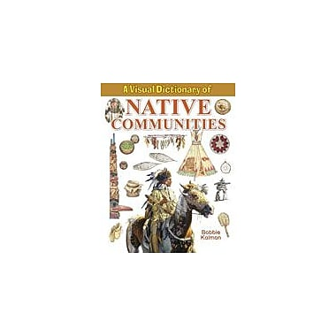 Crabtree Publishing Company A Visual Dictionary Of Native Communities Workbook By Kalman, Bobbie, Kindergarten - Grade 8 [eBook]