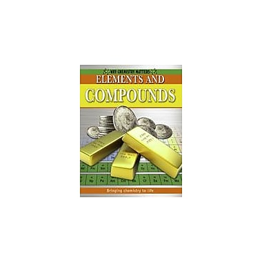 Crabtree Publishing Company Elements And Compounds Workbook By Brent, Lynnette, Grade 3 - Grade 7 [eBook]