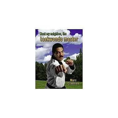 Crabtree Publishing Company Meet My Neighbor, The Taekwondo Master Workbook By Crabtree, Marc, Kindergarten - Grade 2 [eBook]