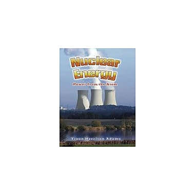 Crabtree Publishing Company Nuclear Energy: Power From The Atom Workbook By Adams, Troon Harrison, Grade 3 - Grade 6 [eBook]