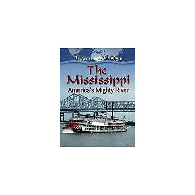 Crabtree Publishing Company The Mississippi: America's Mighty River Workbook By Johnson, Robin, Grade 5 - Grade 8 [eBook]