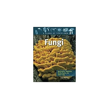Crabtree Publishing Company Fungi: Mushrooms, Toadstools, Molds, Yeasts, And Other Fungi Workbook, Grade 5 - Grade 8 [eBook]