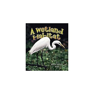 Crabtree Publishing Company A Wetland Habitat Workbook By Molly Aloian, Bobbie Kalman, Kindergarten - Grade 3 [eBook]
