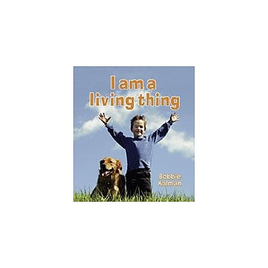 Crabtree Publishing Company I Am A Living Thing Workbook By Kalman, Bobbie, Kindergarten - Grade 3 [eBook]