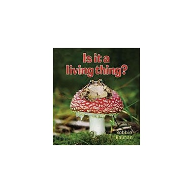 Crabtree Publishing Company Is It A Living Thing? Workbook By Kalman, Bobbie, Kindergarten - Grade 3 [eBook]