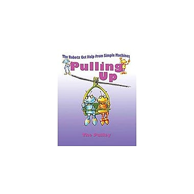 Crabtree Publishing Company Pulling Up: The Pulley Workbook By Gerry Bailey, Kindergarten - Grade 3 [eBook]
