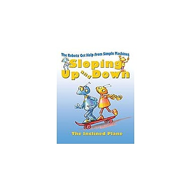 Crabtree Publishing Company Sloping Up And Down: The Inclined Plane Workbook, Kindergarten - Grade 3 [eBook]