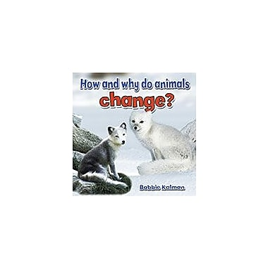 Crabtree Publishing Company How And Why Do Animals Change? Workbook By Bobbie Kalman, Kindergarten - Grade 3 [eBook]