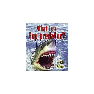 Crabtree Publishing Company What Is A Top Predator? Workbook By Bobbie Kalman, Kindergarten - Grade 3 [eBook]