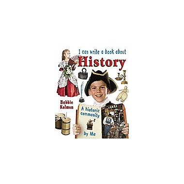 Crabtree Publishing Company I Can Write A Book About History Workbook By Bobbie Kalman, Grade 3 - Grade 6 [eBook]