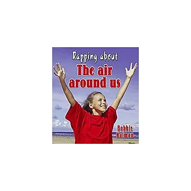 Crabtree Publishing Company Rapping About The Air Around Us Workbook By Bobbie Kalman, Kindergarten - Grade 3 [eBook]