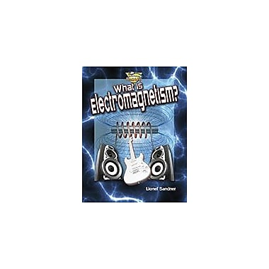 Crabtree Publishing Company What Is Electromagnetism? Workbook By Lionel Sandner, Grade 3 - Grade 6 [eBook]