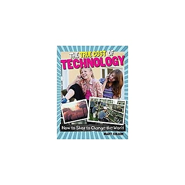 Crabtree Publishing Company The True Cost Of Technology Workbook By Mary Colson, Grade 6 - Grade 9 [eBook]