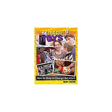 Crabtree Publishing Company The True Cost Of Toys Workbook By Mary Colson, Grade 6 - Grade 9 [eBook]