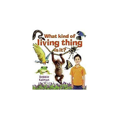 Crabtree Publishing Company What Kind Of Living Thing Is It? Workbook By Kalman, Bobbie, Kindergarten - Grade 3 [eBook]
