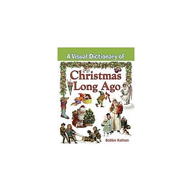 Crabtree Publishing Company A Visual Dictionary Of Christmas Long Ago Workbook By Kalman, Bobbie, Kindergarten - Grade 8 [eBook]