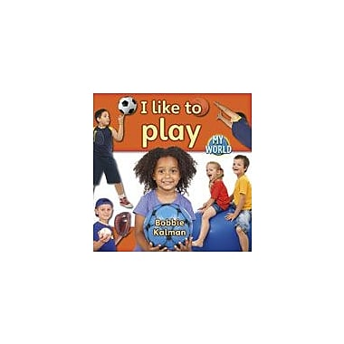 Crabtree Publishing Company I Like To Play Workbook By Kalman, Bobbie, Kindergarten - Grade 2 [eBook]