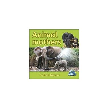 Crabtree Publishing Company Animal Mothers Workbook By Kalman, Bobbie, Kindergarten - Grade 2 [eBook]