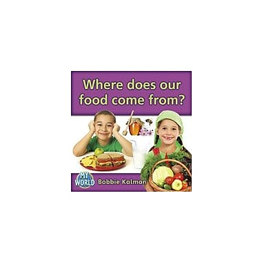 Crabtree Publishing Company Where Does Our Food Come From? Workbook By Kalman, Bobbie, Kindergarten - Grade 2 [eBook]