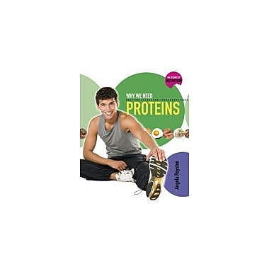 Crabtree Publishing Company Why We Need Proteins Workbook By Royston, Angela, Grade 5 - Grade 8 [eBook]