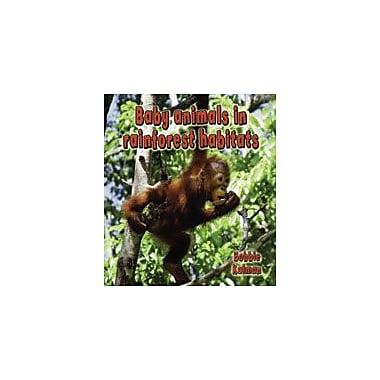 Crabtree Publishing Company Baby Animals In Rainforest Habitats Workbook By Kalman, Bobbie, Kindergarten - Grade 3 [eBook]