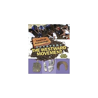 Cavendish Square Publishing American Archaeology Uncovers The Westward Movement Workbook, Grade 5 - Grade 12 [eBook]