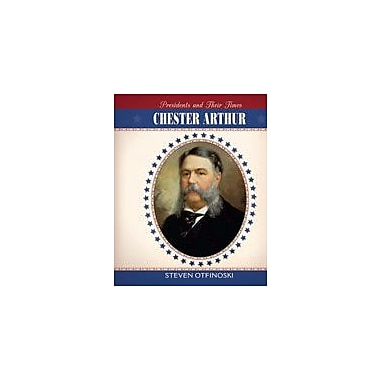 Cavendish Square Publishing Chester Arthur Workbook By Otfinoski, Steven, Grade 6 - Grade 12 [eBook]