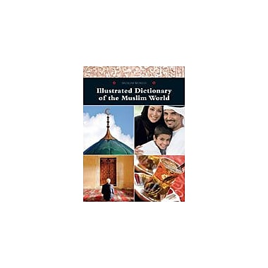 Cavendish Square Publishing Illustrated Dictionary Of The Muslim World Workbook By Kinsey, Brian, Grade 7 - Grade 12 [eBook]