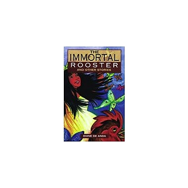 Arte Publico Press The Immortal Rooster And Other Stories Workbook By De Anda, Diane, Grade 3 - Grade 5 [eBook]