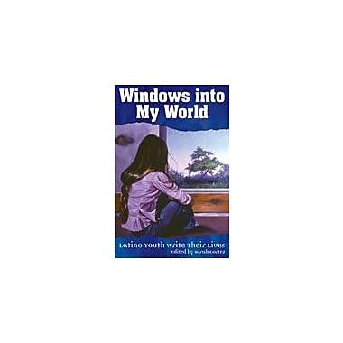 Arte Publico Press Windows Into My World: Latino Youth Write Their Lives Workbook By Cortez, Sarah, Grade 9 - Grade 12 [eBook]