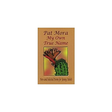 Arte Publico Press My Own True Name: New And Selected Poems For Young Adults, 1984D1999 Workbook, Grade 8 - Grade 11 [eBook]