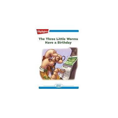 Highlights for Children The Three Little Worms Have A Birthday, Kindergarten - Grade 2 [eBook + Audio]