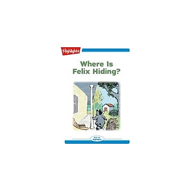 Highlights for Children Where Is Felix Hiding? Reading & Writing Workbook, Kindergarten - Grade 2 [eBook + Audio]