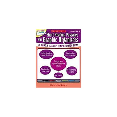Scholastic Short Reading Passages With Graphic Organizers To Model and Teach Key Comprehension Skills: Grades 6-8 [eBook]