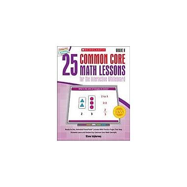 Scholastic 25 Common Core Math Lessons for the Interactive Whiteboard: Grade 6 Math Workbook, Grade 6 [eBook]