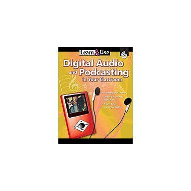 Shell Education Learn & Use Digital Audio and Podcasting In Your Classroom, Kindergarten - Grade 8 [eBook]