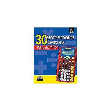 Shell Education 30 Mathematics Lessons Using the Ti-10 Math Workbook, Kindergarten - Grade 2 [Enhanced eBook]